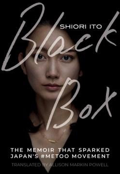 Black box : the memoir that sparked Japan's #MeToo movement