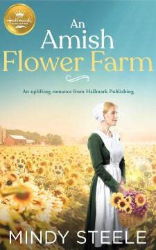 An amish flower farm Mindy Steele
