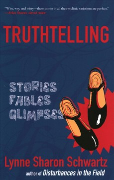 Truthtelling : Stories, Fables, Glimpses