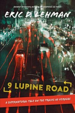 9 Lupine Road : A Supernatural Tale on the Tracks of Kerouac
