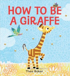 How to be a giraffe / A Story of Belonging, Resilience, and Embracing Our Unique Qualities