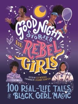 Good night stories for rebel girls : 100 real-life tales of Black girl magic