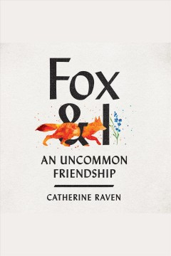Fox & i [electronic resource] : an uncommon friendship / Catherine Raven