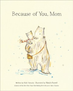 Because of you, mom / written by Kobi Yamada ; illustrated by Natalie Russell.