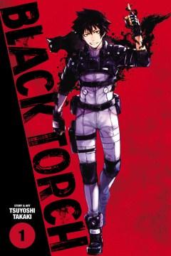 Black torch. 1 / story and art by Tsuyoshi Takaki ; translation/Toshikazu Aizawa and Colin Leigh.