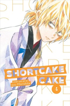 Shortcake cake, Vol. 4 / story and art by suu Morishita ; touch-up art + lettering: Inori Fukuda Trant ; design: Shawn Carrico ; editor: Nancy Thistlethwaite.