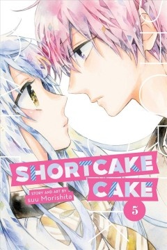 Shortcake cake. 5 / story and art by suu Morishita ; translation, Emi Louie-Nishikawa.