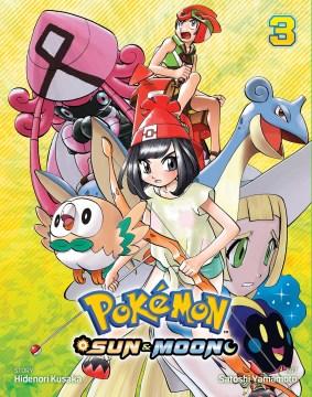 Pokemon. 3 : Sun & moon / story by Hidenori Kusaka ; art, Satoshi Yamamoto.