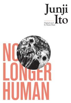 No longer human / Junji Ito ; original novel created by Osamu Dazai, based on English translation by Donald Keene.