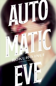 Automatic Eve / Rokuro Inui ; translated by Matt Treyvaud.