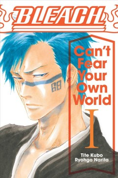 Bleach : can't fear your own world. I