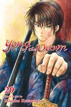 Yona of the dawn. 29 / story & art by Mizuho Kusanagi ; English adaptation/Ysabet Reinhardt MacFarlane ; translation/JN Productions ; touch-up art & lettering/Lys Blakeslee.