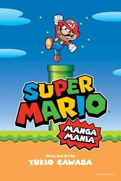 Super Mario manga mania / story and art by Yukio Sawada ; translation, Caleb Cook ; English adaptation, Molly Tanzer.