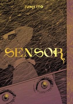 Sensor / Junji Ito ; translation & adaptation: Jocelyne Allen ; touch-up art & lettering, Eric Erbes.