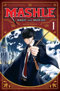 Mashle : magic and muscles. 1, Mash Burnedead and the body of the gods / story and art by Hajime Komoto ; translation, Nova Skipper ; touch-up art & lettering, Eve Grandt.