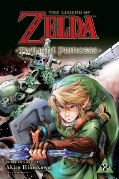 The legend of Zelda : twilight princess. 8 / story and art by Akira Himekawa ; translation, John Werry ; English adaptation, Stan! ; touch-up art & lettering, Evan Waldinger.