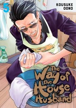 The way of the househusband. 5 / Kousuke Oono ; translation: Amanda Haley ; English adaptation: Jennifer LeBlanc.