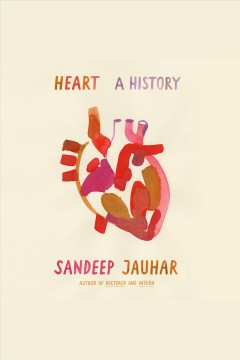 Heart : a history [electronic resource] / Sandeep Jauhar.