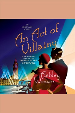 An act of villainy [electronic resource] / Ashley Weaver.