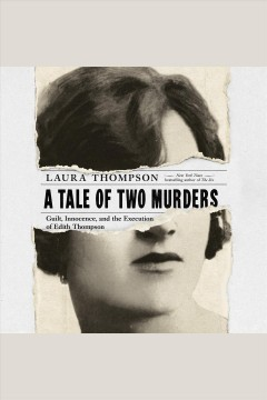 A tale of two murders : guilt, innocence, and the execution of Edith Thompson [electronic resource] / Laura Thompson.