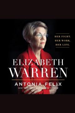 Elizabeth Warren [electronic resource] / Antonia Felix.