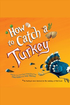 How to catch a turkey [electronic resource] / Adam Wallace.