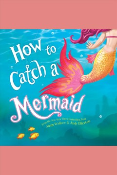 How to catch a mermaid [electronic resource] / Adam Wallace.