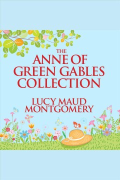 The Anne of Green Gables collection : six novels in one volume [electronic resource].