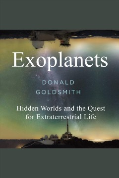 Exoplanets : hidden worlds and the quest for extraterrestrial life [electronic resource] / Donald Goldsmith.