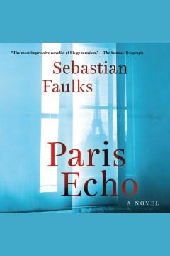 Paris echo [electronic resource] / Sebastian Faulks.