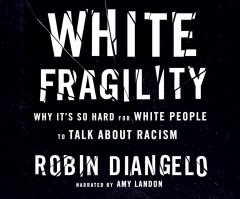 White fragility : why it's so hard for white people to talk about racism / Robin DiAngelo.