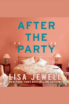 After the party : a novel [electronic resource] / Lisa Jewell.