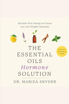The essential oils hormone solution [electronic resource] / Dr. Mariza Snyder.