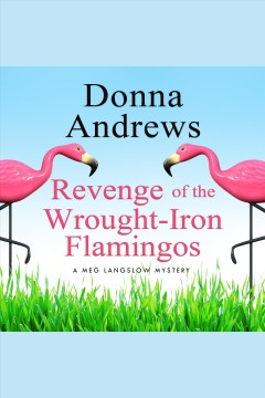 Revenge of the wrought-iron flamingos [electronic resource] / Donna Andrews.