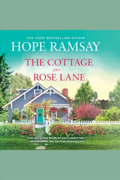 The cottage on Rose Lane [electronic resource] / Hope Ramsay.