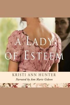 A lady of esteem [electronic resource] / Kristi Ann Hunter.