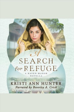 A search for refuge [electronic resource] / Kristi Ann Hunter.