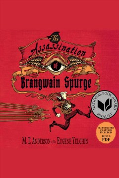 The assassination of Brangwain Spurge [electronic resource] / M.T. Anderson and Eugene Yelchin.
