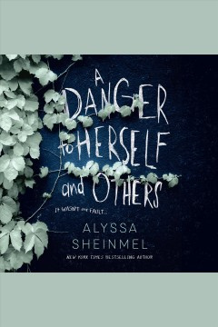 A danger to herself and others [electronic resource] / Alyssa Sheinmel.