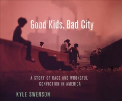 Good Kids, Bad City: A Story of Race and Wrongful Conviction in America (CD)