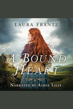 A bound heart [electronic resource] / Laura Frantz.