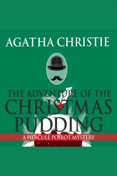 The adventure of the Christmas pudding [electronic resource] / Agatha Christie.