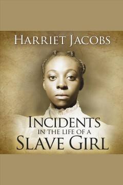 Incidents in the life of a slave girl [electronic resource] / Harriet Jacobs.