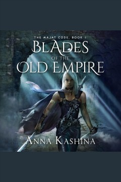 Blades of the old empire [electronic resource] / Anna Kashina.