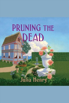 Pruning the dead [electronic resource] / Julia Henry.