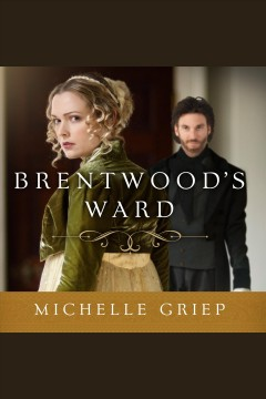 Brentwood's ward [electronic resource] / Michelle Griep.