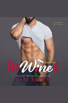 Rewined. Volume three [electronic resource] / Kim Karr.