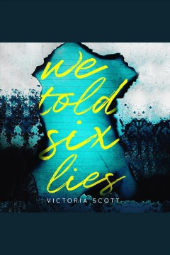 We told six lies [electronic resource] / Victoria Scott.
