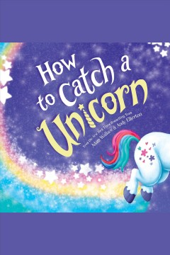 How to catch a unicorn [electronic resource] / Adam Wallace.