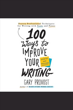 100 ways to improve your writing : proven professional techniques for writing with style and power [electronic resource] / Gary Provost.